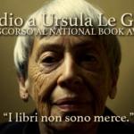 Addio a Ursula K. Le Guin: i libri non sono merce