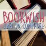 Bookwish #1 ~ Libri da comprare