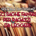 10 saghe fantasy per ragazzi da leggere