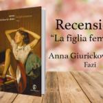 La figlia femmina di Anna Giurickovic Dato: famiglie infelici e tragici segreti