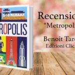 Settembre e la voglia di tornare in viaggio: Metropolis di Benoit Tardif, Edizioni Clichy