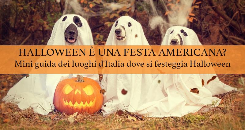 Non Festeggio Halloween.Halloween E Una Festa Americana Mini Guida Dei Luoghi D Italia Dove