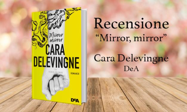 Recensione in anteprima di Mirror, Mirror di Cara Delevingne: adolescenza, specchi e normalità