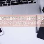 Il mestiere del Freelance: otto regole per non turbare il Cliente che non paga