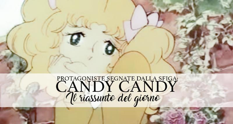 Protagoniste segnate dalla Sfiga: Candy Candy [ il riassunto del giorno ]