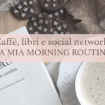Caffè, libri e social network: la mia morning routine
