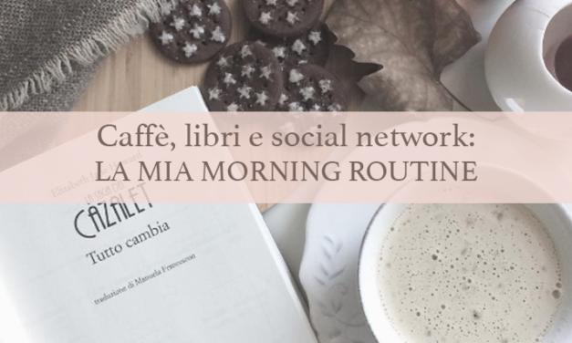 Caffè, libri e social network: la mia morning routine
