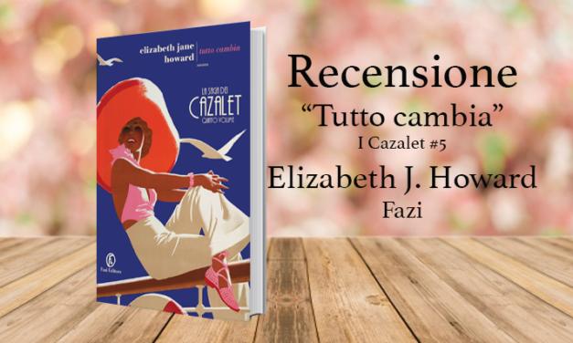 Recensione di Tutto cambia, Elizabeth Jane Howard [ I Cazalet #5 ]