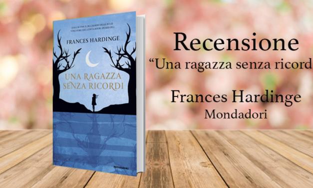 Recensione di Una ragazza senza ricordi, Frances Hardinge (Mondadori)