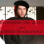 Star Wars Episodio VIII – Gli ultimi Jedi a.k.a. Il secondo tragico Kylo Ren