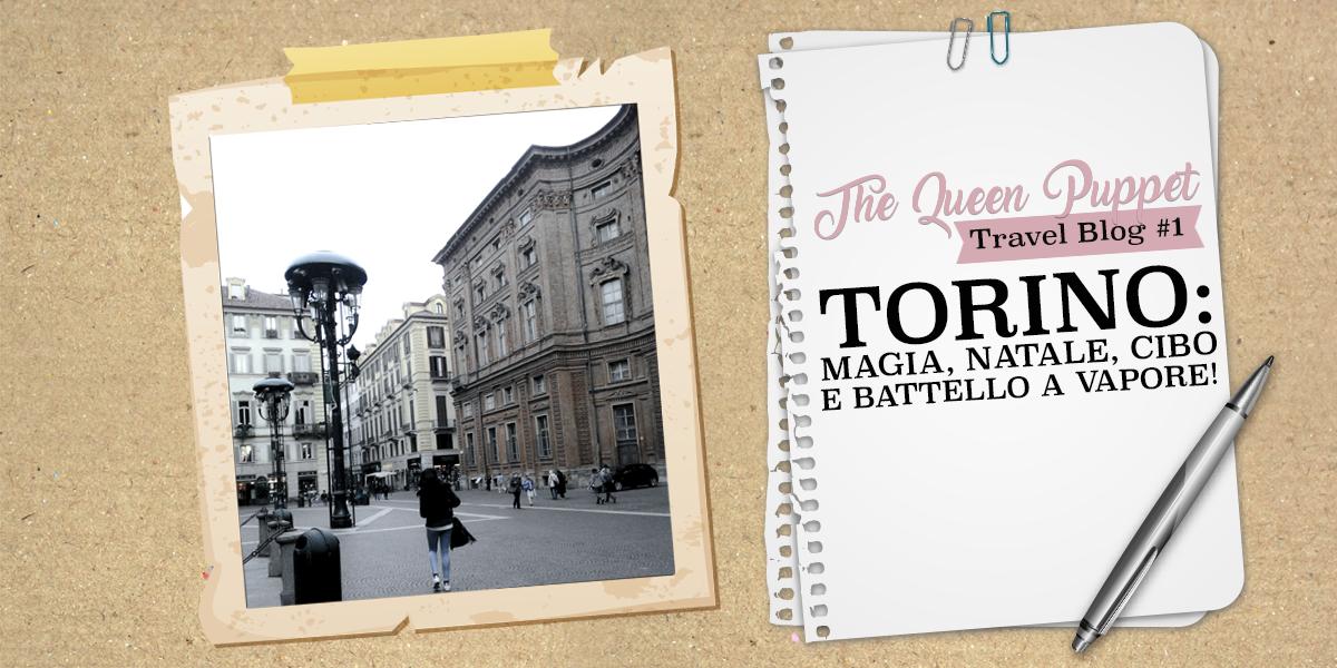 Travel Blog #1 ] Torino: magia, Natale, cibo e... Battello a ...