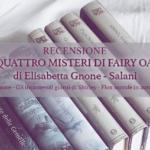 Recensione dei quattro misteri di Fairy Oak, Elisabetta Gnone [ Salani ]
