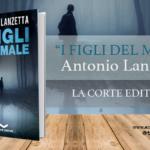 I figli del male, Antonio Lanzetta ( La Corte )