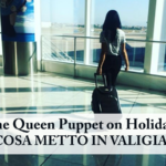 The Queen Puppet on Holiday: cosa metto in valigia