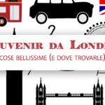 Souvenir da Londra: cose bellissime (e dove trovarle)!